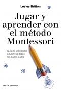 Jugar y aprender con el método Montessori. Guía de actividades educativas desde los 2 a los 6 años.