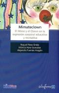 Mimateclown. El Mimo y el Clown en la expresión corporal educativa y recreativa.