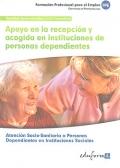 Apoyo en la recepción y acogida en instituciones de personas dependientes. Atención socio-sanitaria a personas dependientes en instituciones sociales.