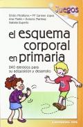 El esquema corporal en primaria. 240 ejercicios para su adquisición y desarrollo.