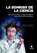 La sonrisa de la ciencia. 100 experimentos y juegos científicos para presentar los contenidos de Física y Química a los alumnos de secundaria en el aula.