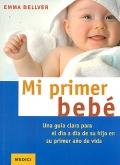 Mi primer bebé. Una guía clara para el día a día de su hijo en su primer año de vida