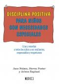 Disciplina positiva para niños con necesidades especiales. Criar y enseñar a los niños a ser resilientes, responsables y respetuosos.