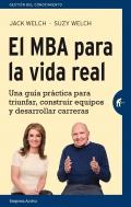 El MBA para la vida real. Una guía práctica para triunfar, construir equipos y desarrollar carreras