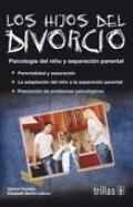Los hijos del divorcio. Psicología del niño y separación parental (trillas)