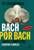 Bach por Bach. Obras completas. Escritos florales.