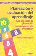 Planeación y evaluación del aprendizaje. Los procesos de planeación que subyacen a la evaluación. Colección formación y práctica pedagógica.