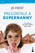 Pregúntale a Supernanny. Las respuestas que todos los padres quieren saber. (bolsillo)