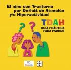 El niño con Trastorno por Déficit de Atención y/o Hiperactividad, TDAH. Guía práctica para padres