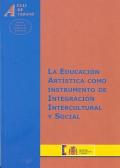 La educación artística como instrumento de integración intercultural y social.