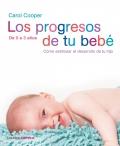 Los progresos de tu bebé. Cómo estimular el desarrollo de tu hijo. De 0 a 3 años.