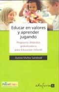 Educar en valores y aprender jugando. Propuesta didáctica globalizadora para Educación Infantil.