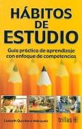 Hábitos de estudio. Guía práctica de aprendizaje con enfoque de competencias.