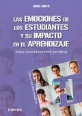 Las emociones de los estudiantes y su impacto en el aprendizaje. Aulas emocionalmente positivas