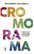 Cromorama. Cómo el color transforma nuestra visión del mundo