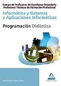 Informática. Sistemas y aplicaciones informáticas. Programación didáctica. Cuerpo de Profesores de Enseñanza Secundaria y Profesores Técnicos de Formación Profesional