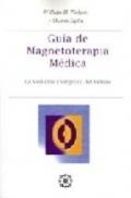 Guía de Magnetoterapia Médica. La Medicina Energética del Futuro