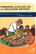 Primeros auxilios en la educación infantil. Soluciones eficaces ante Situaciones de Emergencia en el Aula.