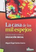 La casa de los mil espejos y otros relatos sobre la Educación Inicial