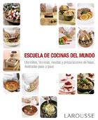 Escuela de cocinas del mundo. Utensilios, técnicas, recetas y preparaciones de base, ilustradas paso a paso