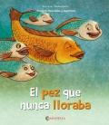 El pez que nunca lloraba (La alegría, la tristeza, la rabia y el miedo)
