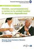 Gestión, aprovisionamiento y cocina en la unidad familiar de personas dependientes. Atención socio-sanitaria a personas en el domicilio.
