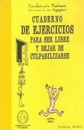 Cuaderno de ejercicios para ser libre y dejar de culpabilizarse