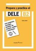 Prepara y practica el DELE B2. Con programa, consejos, modelos de examen, audios y soluciones.