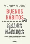 Buenos hábitos, malos hábitos. La ciencia de llevar a la práctica cambios positivos que perduren en el tiempo.