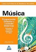 Música. Programación Didácica y Unidades Didácticas. Volumen II. Programaciones Didácticas. 2º de ESO. Cuerpo de Profesores de Enseñanza Secundaria.