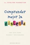 Comprender mejor la dislexia. Una guía para padres y educadores