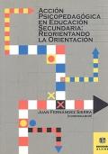 Acción psicopedagógica en educación secundaria: reorientando la orientación.
