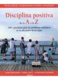 Disciplina positiva de la A a la Z. 1001 soluciones para los problemas cotidianos en la educación de los hijos