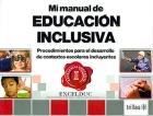 Mi manual de educación inclusiva. Procedimientos para el desarrollo de contextos escolares incluyentes.