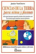 Ciencias de la tierra para niños y jóvenes. 101 experimentos superdivertidos relacionados con las ciencias que estudian nuestro planeta.