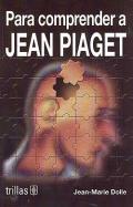 Para comprender a Jean Piaget.