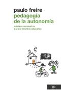 Pedagogía de la autonomía. Saberes necesarios para la práctica educativa.