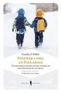 Enseñar como en Finlandia. 33 estrategias sencillas para conseguir más felicidad en las aulas