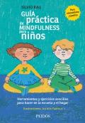 Guía práctica de mindfulness para niños. Herramientas y ejercicios sencillos para hacer en el hogar