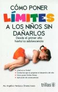 Cómo poner límites a los niños sin dañarlos. Desde el primer año hasta la adolescencia