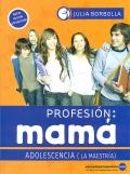 Profesión: Mamá. Adolescencia ( La maestría ).