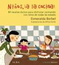 Niños, ¡a la cocina! 80 recetas dulces para disfrutar cocinando con niños de todas las edades.
