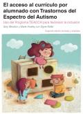 El acceso al currículo por alumnado con Trastornos del Espectro del Autismo. Uso del programa TEACCH para favorecer la inclusión. Segunda edición revisada y ampliada