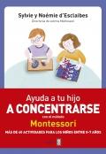 Ayuda a tu hijo a concentrarse con el método Montessori. Más de 40 actividades para niños de 0 a 7 años