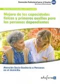 Mejora de las capacidades físicas y primeros auxilios para las personas dependientes. Atención socio-sanitaria a personas en el domicilio.