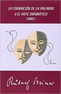 La formación de la palabra y el arte dramático. Tomo I