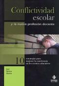 Conflictividad escolar y la nueva profesión docente. 10 estrategias para mejorar la convivencia en los centros educativos.
