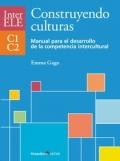 Construyendo culturas. Manual para el desarrollo de la competencia intercultural C1-C2