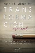 Transformación emocional. Un viaje a través de la escritura terapéutica