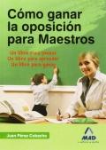 Cómo ganar la oposición para maestros. Un libro para pensar, aprender y ganar.